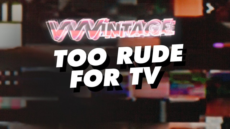VVVintage – Too Rude For TV – Music Vids! (ft. Rihanna, PSY, Robbie Williams, t.A.T.u.)