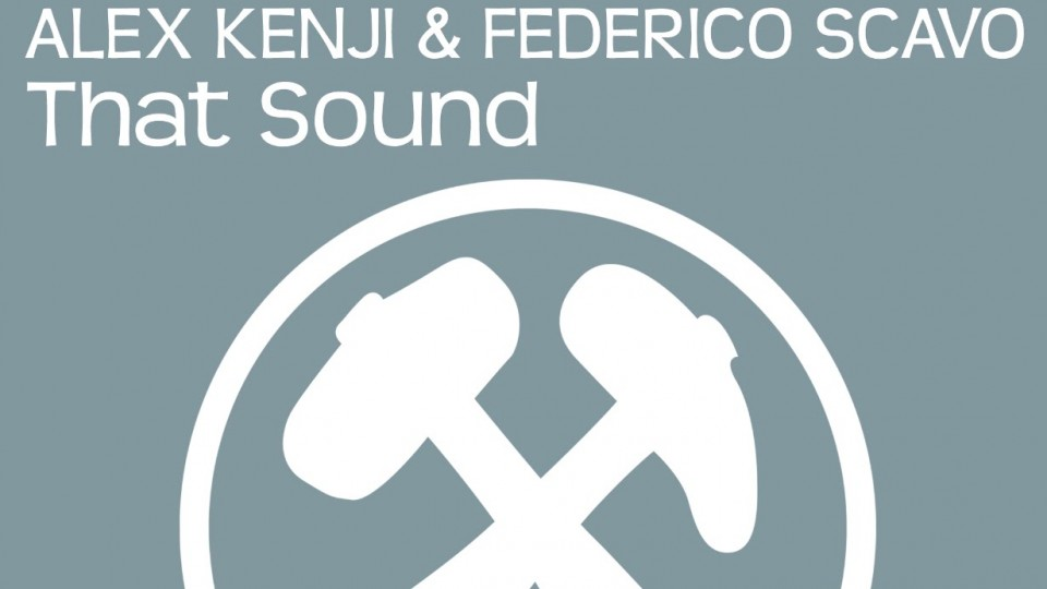 Alex Kenji & Federico Scavo – That Sound (Original Mix) [Available March 16]