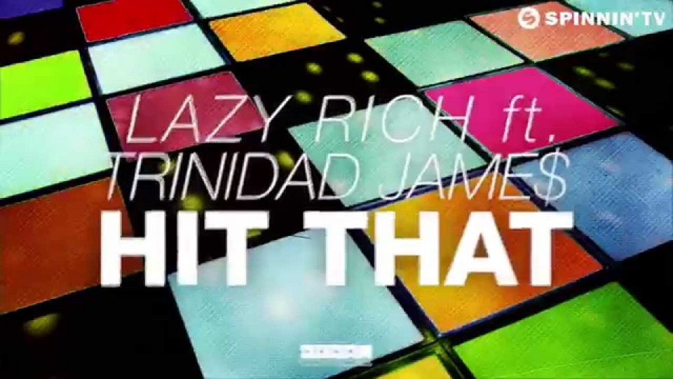 Lazy Rich Feat. Trinidad Jame$ – Hit That (Available March 9)
