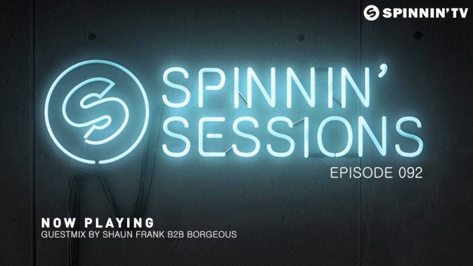 Spinnin' Sessions 092 – Guests: Borgeous B2B Shaun Frank