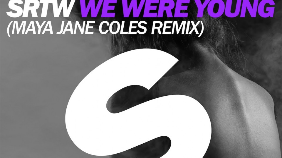 SRTW – We Were Young (Maya Jane Coles Remix)