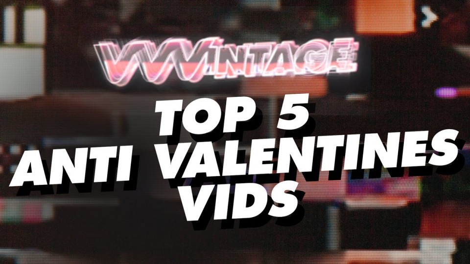 VVVintage – Top 5 Anti-Valentine's Vids! (ft. The Pussycat Dolls, Kelis, Puddle Of Mudd)
