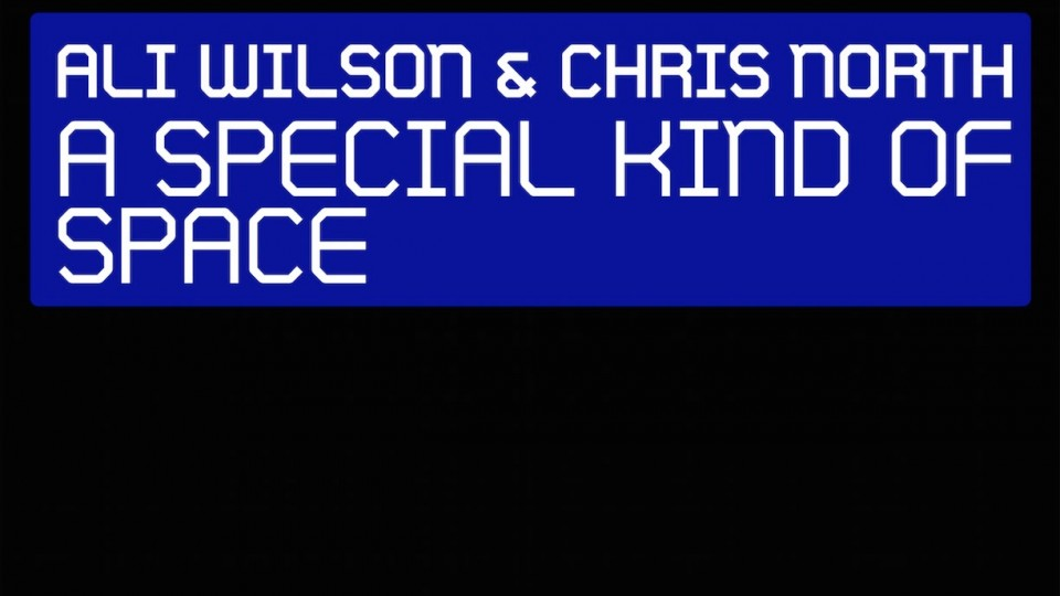 Ali Wilson & Chris North – A Special Kind of Space (Available March 30)
