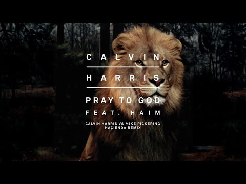 Calvin Harris feat. Haim – Pray To God (Calvin Harris vs Mike Pickering Haҫienda Remix)
