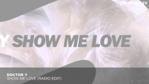 Doctor Y – Show Me Love (Radio Edit) [Available March 30]