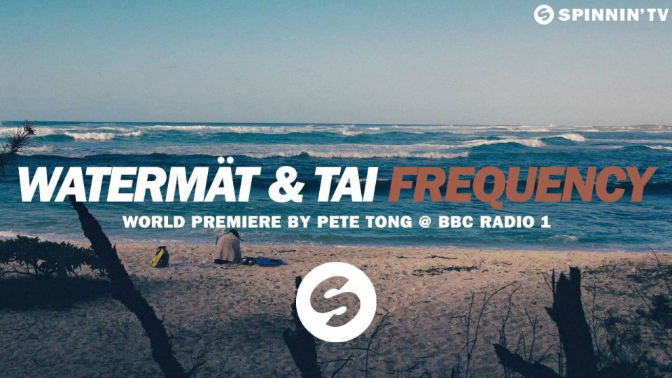 Watermät & TAI – Frequency (Pete Tong Premiere) [Available March 30]