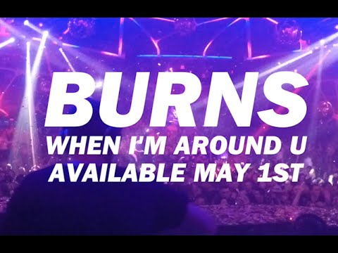 BURNS – When I'm Around U (Available May 1st)