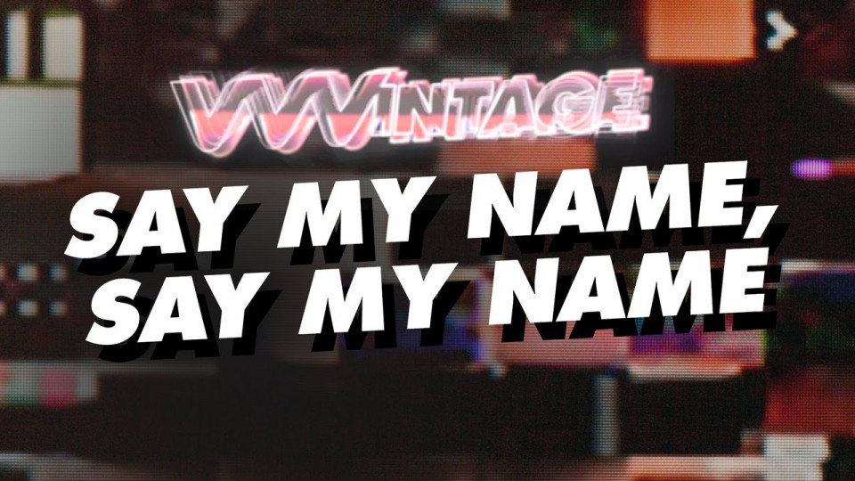 VVVintage – Say My Name, Say My Name! (ft. Mark Ronson, Kaiser Chiefs, R. Kelly)